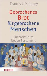 Gebrochenes Brot für gebrochene Menschen: Eucharistie im Neuen Testament