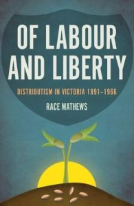 Race Mathews is a former Chief of Staff to Gough Whitlam, Federal MP, Victorian MP and Minister, Local Government Councillor, academic, speech therapist and primary teacher. He has held numerous positions in the Australian Labor Party and the co-operative and credit union movements and has written and spoken widely about their history, attributes, and activities. A major focus of his research has been the great complex of worker-owned co-operatives at Mondragon in the Basque region of Spain and its origins in the social teachings of the Catholic Church. He is married to writer Iola Mathews, and lives in Melbourne.